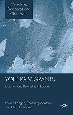 Young Migrants: Exclusion and Belonging in Europe (Migration, Diasporas and Citizenship)