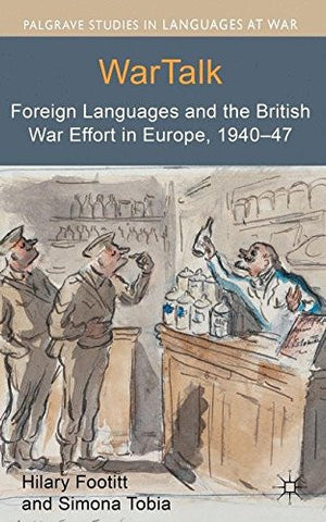 WarTalk: Foreign Languages and the British War Effort in Europe, 1940-47 (Palgrave Studies in Languages at War)