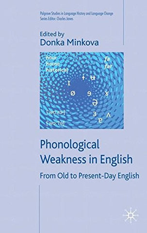 Phonological Weakness in English: From Old to Present-Day English (Palgrave Studies in Language History and Language Change)