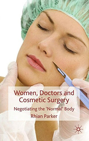 Women, Doctors and Cosmetic Surgery: Negotiating the 'Normal' Body