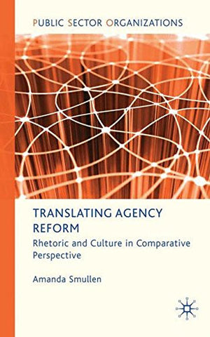 Translating Agency Reform: Rhetoric and Culture in Comparative Perspective (Public Sector Organizations)