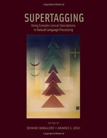 Supertagging: Using Complex Lexical Descriptions in Natural Language Processing (MIT Press)