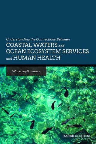 Understanding the Connections Between Coastal Waters and Ocean Ecosystem Services and Human Health: Workshop Summary