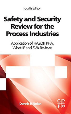 Safety and Security Review for the Process Industries, Fourth Edition: Application of HAZOP, PHA, What-IF and SVA Reviews