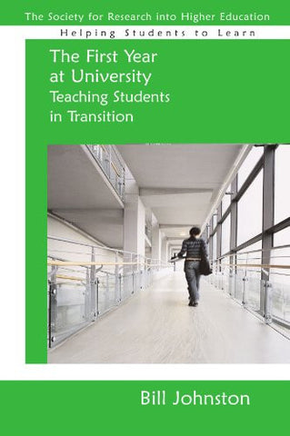 The First Year at University: Teaching Students in Transition (Helping Students Learn)
