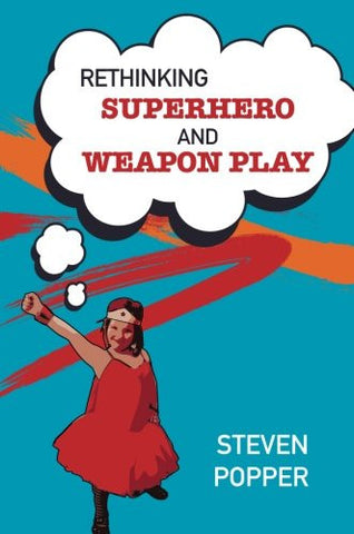 Rethinking Superhero and Weapon Play