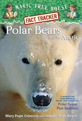 Polar Bears and the Arctic: A Nonfiction Companion to Magic Tree House (Magic Tree House Fact Tracker)