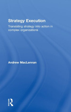 Strategy Execution: Translating Strategy into Action in Complex Organizations
