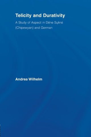 Telicity and Durativity: A Study of Aspect in Dëne Suliné (Chipewyan) and German (Outstanding Dissertations in Linguistics)