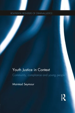 Youth Justice in Context: Community, Compliance and Young People (Routledge Frontiers of Criminal Justice)