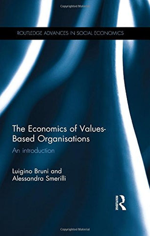 The Economics of Values-Based Organisations: An Introduction (Routledge Advances in Social Economics)