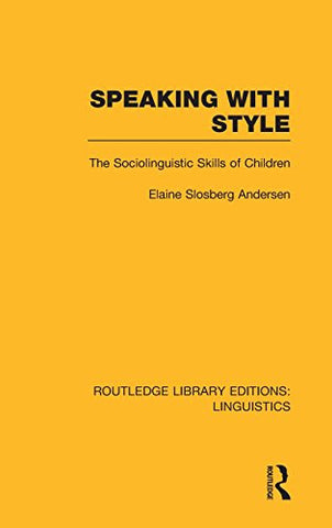 Speaking With Style (RLE Linguistics C: Applied Linguistics): The Sociolinguistics Skills of Children