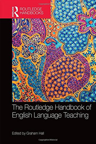 The Routledge Handbook of English Language Teaching (Routledge Handbooks in Applied Linguistics)