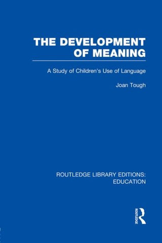 The Development of Meaning (RLE Edu I): A Study of Children's Use of Language