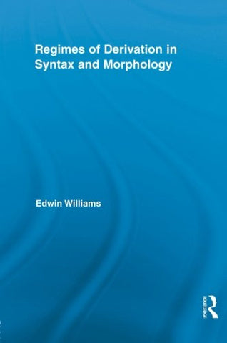 Regimes of Derivation in Syntax and Morphology (Routledge Leading Linguists)