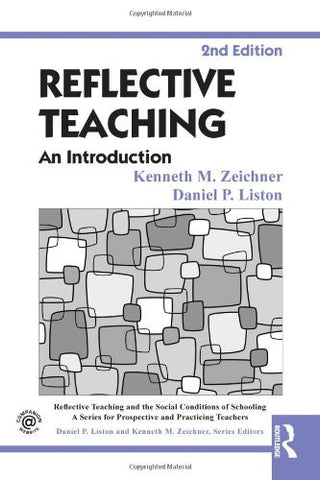 Reflective Teaching: An Introduction (Reflective Teaching and the Social Conditions of Schooling Series)