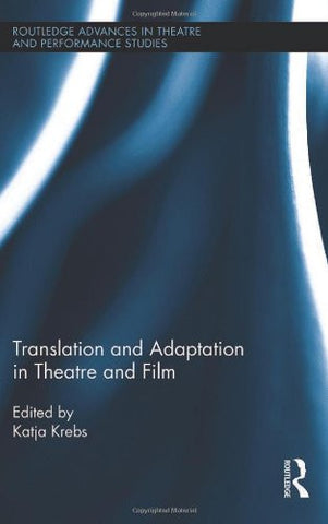 Translation and Adaptation in Theatre and Film (Routledge Advances in Theatre & Performance Studies)