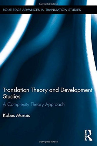 Translation Theory and Development Studies: A Complexity Theory Approach (Routledge Advances in Translation and Interpreting Studies)