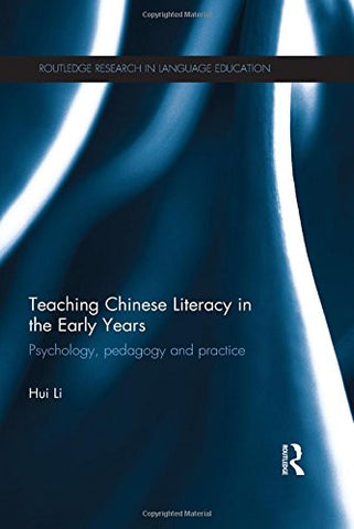 Teaching Chinese Literacy in the Early Years: Psychology, pedagogy and practice (Routledge Research in Language Education)