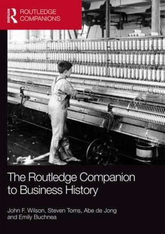 The Routledge Companion to Business History (Routledge Companions in Business, Management and Accounting)