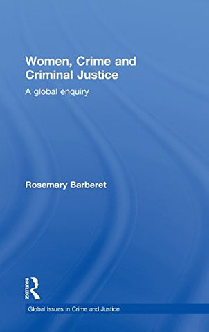 Women, Crime and Criminal Justice: A Global Enquiry (Global Issues in Crime and Justice)
