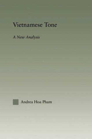 Vietnamese Tone: A New Analysis (Outstanding Dissertations in Linguistics)