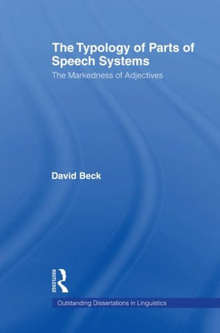 The Typology of Parts of Speech Systems: The Markedness of Adjectives (Outstanding Dissertations in Linguistics)
