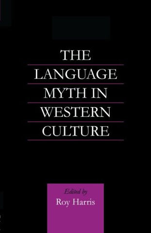 The Language Myth in Western Culture (Routledge Advances in Communication and Linguistic Theory)