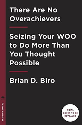 There Are No Overachievers: Seizing Your WOO to Do More Than You Thought Possible