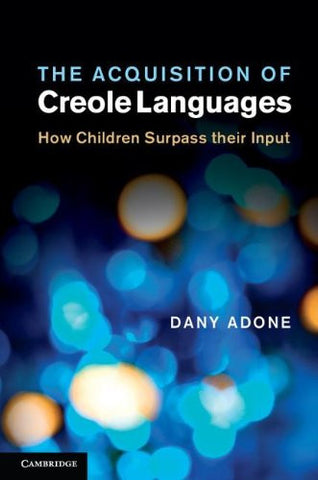 The Acquisition of Creole Languages: How Children Surpass their Input