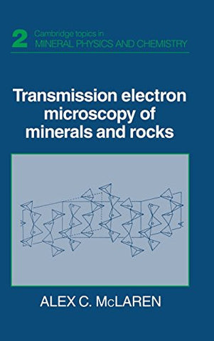 Transmission Electron Microscopy of Minerals and Rocks (Cambridge Topics in Mineral Physics and Chemistry)