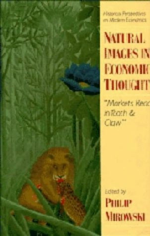 Natural Images in Economic Thought: Markets Read in Tooth and Claw (Historical Perspectives on Modern Economics)