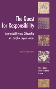 The Quest for Responsibility: Accountability and Citizenship in Complex Organisations (Theories of Institutional Design)