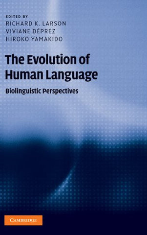 The Evolution of Human Language: Biolinguistic Perspectives (Approaches to the Evolution of Language)