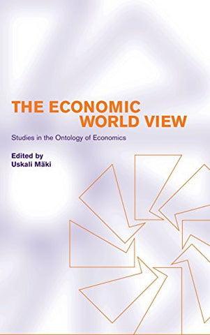 The Economic World View: Studies in the Ontology of Economics