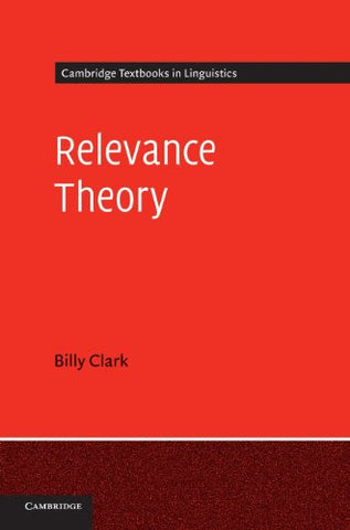 Relevance Theory (Cambridge Textbooks in Linguistics)