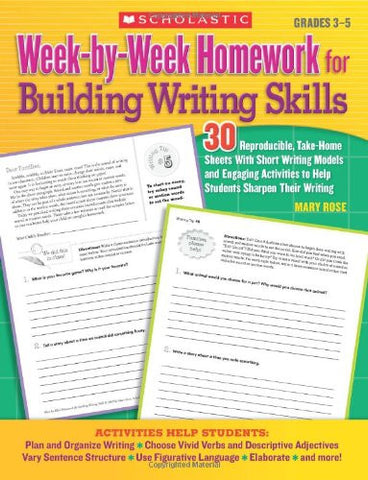 Week-by-Week Homework for Building Writing Skills: 30 Reproducible, Take-Home Sheets With Short Writing Models and Engaging Activities to Help Students Sharpen Their Writing (Teaching Resources)