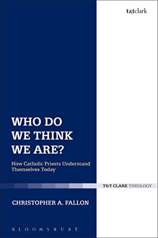 Who Do We Think We Are?: How Catholic Priests Understand Themselves Today (Ecclesiological Investigations)