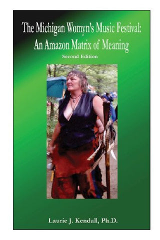 The Michigan Womyn's (Women's) Music Festival: An Amazon Matrix of Meaning