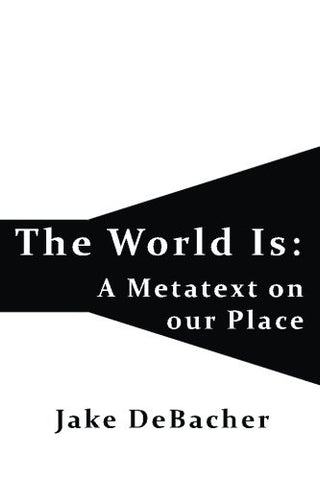 The World Is: A Metatext on our Place