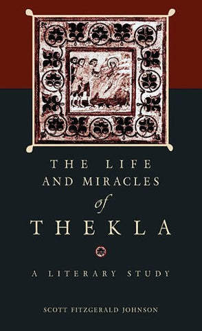 The <i>Life and Miracles</i> of Thekla: A Literary Study (Hellenic Studies Series)