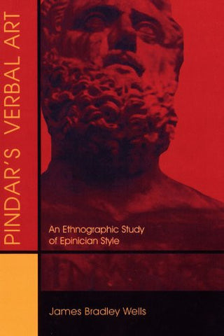 Pindar's Verbal Art: An Ethnographic Study of Epinician Style (Hellenic Studies Series)