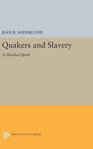 Quakers and Slavery: A Divided Spirit (Princeton Legacy Library)