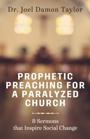 Prophetic Preaching for a Paralyzed Church: 8 Sermons To Inspire Social Change