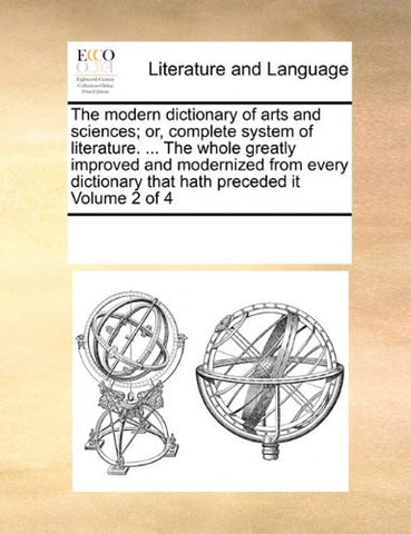 The modern dictionary of arts and sciences; or, complete system of literature. ... The whole greatly improved and modernized from every dictionary that hath preceded it  Volume 2 of 4
