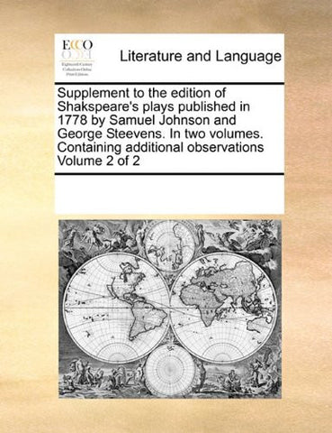 Supplement to the edition of Shakspeare's plays published in 1778 by Samuel Johnson and George Steevens. In two volumes. Containing additional observations   Volume 2 of 2
