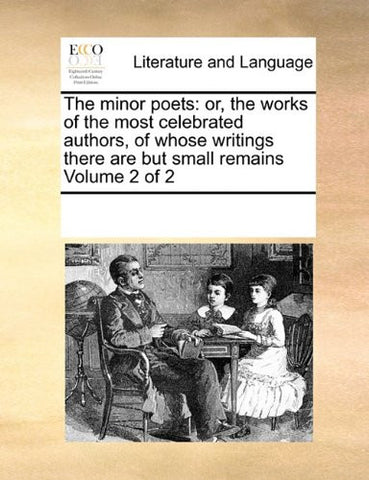 The minor poets: or, the works of the most celebrated authors, of whose writings there are but small remains  Volume 2 of 2