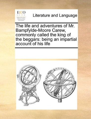 The life and adventures of Mr. Bampfylde-Moore Carew, commonly called the king of the beggars: being an impartial account of his life