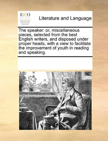 The speaker: or, miscellaneous pieces, selected from the best English writers, and disposed under proper heads, with a view to facilitate the improvement of youth in reading and speaking.