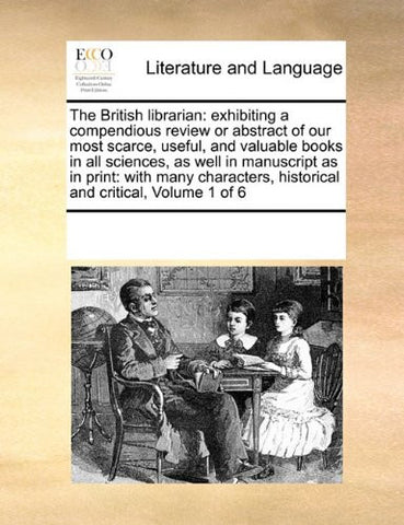 The British librarian: exhibiting a compendious review or abstract of our most scarce, useful, and valuable books in all sciences, as well in ... historical and critical,  Volume 1 of 6